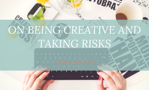 On Being Creative and Taking Risks Post Image