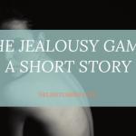 The Jealousy Game - A Short Story