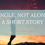 Single, Not Alone - A Short Story