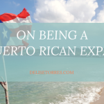 On Being a Puerto Rican Expat