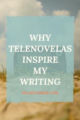 Why Telenovelas Inspire my Writing